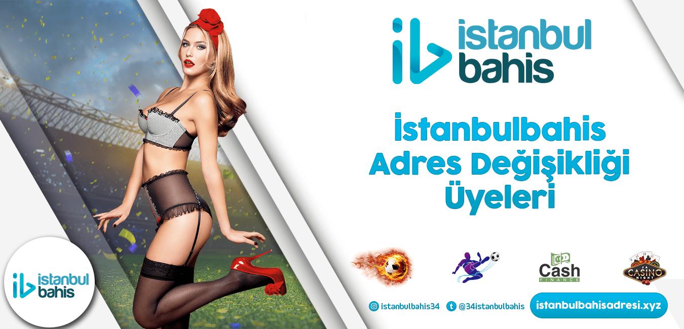 İstanbulbahis Adres Değişikliği Üyeleri Bilgileri