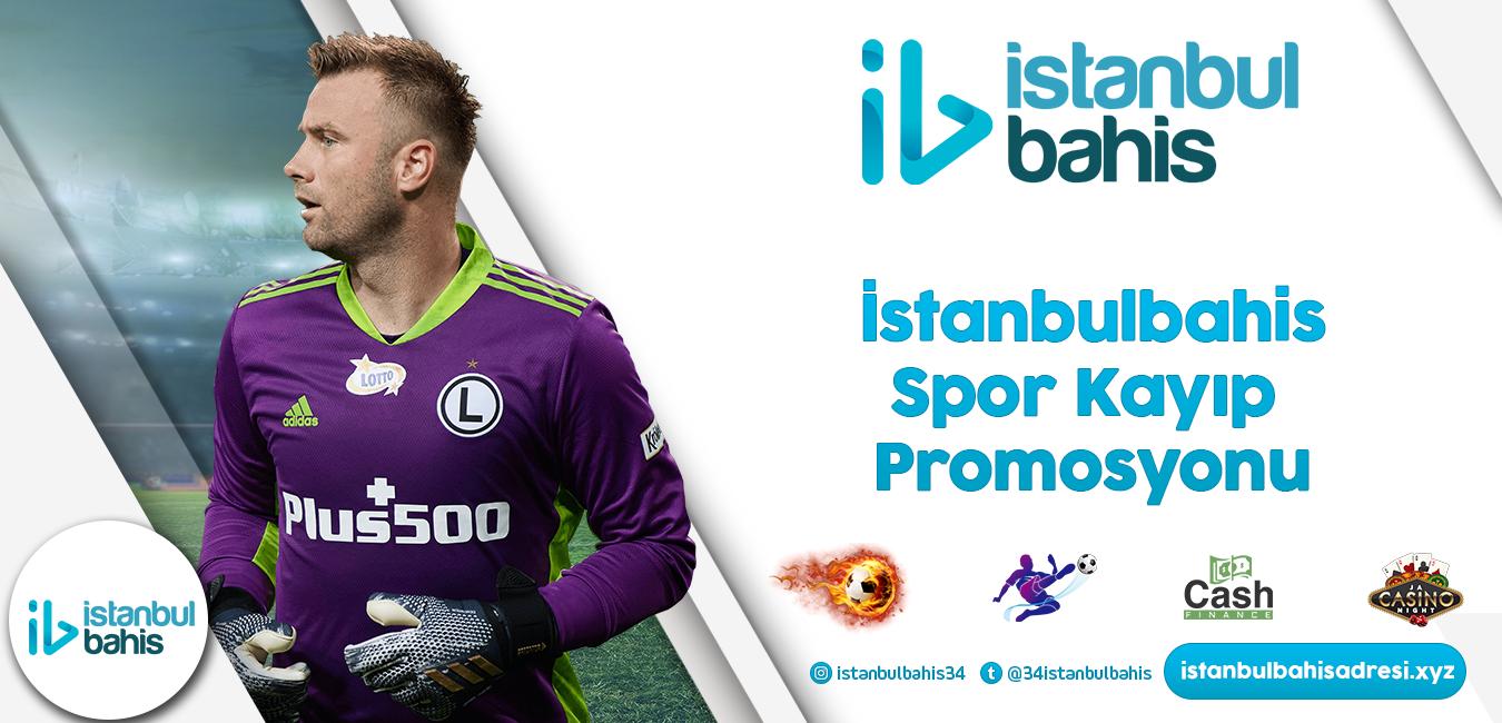 İstanbulbahis Spor Kayıp Promosyonu Bilgileri