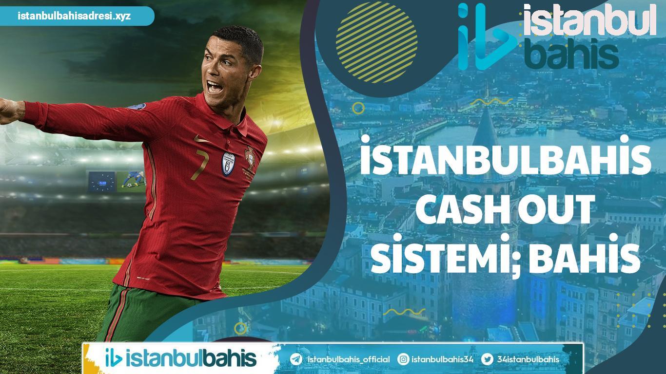 İstanbulbahis Cash Out Sistemi; Bahis