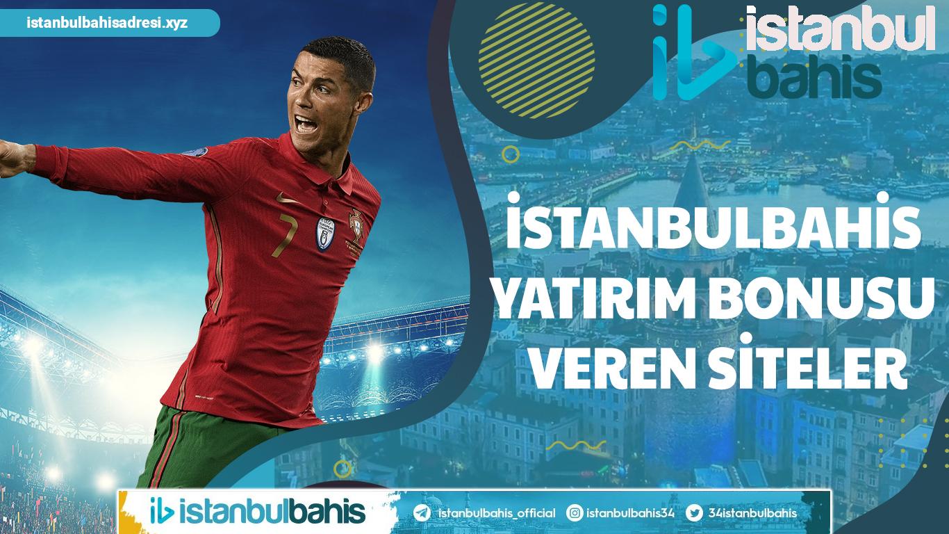 İstanbulbahis Yatırım Bonusu Veren Siteler