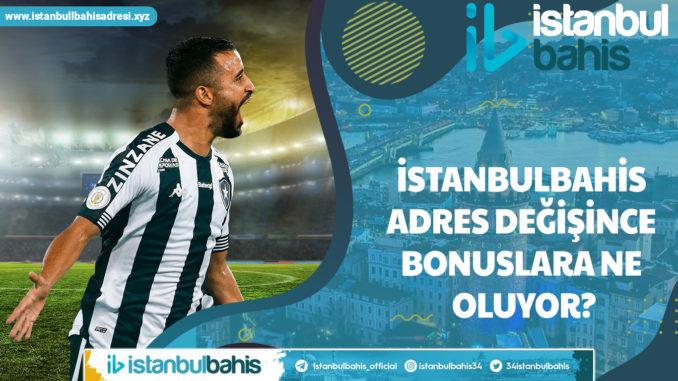 İstanbulbahis Adres Değişince Bonuslara Ne Oluyor