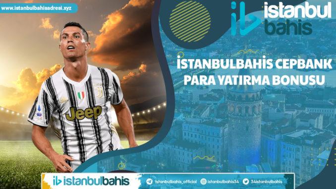 İstanbulbahis Cepbank Para Yatırma Bonusu