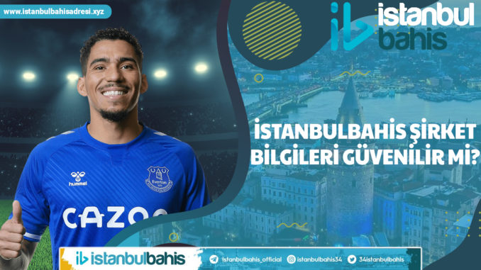 İstanbulbahis Şirket Bilgileri Güvenilir Mi