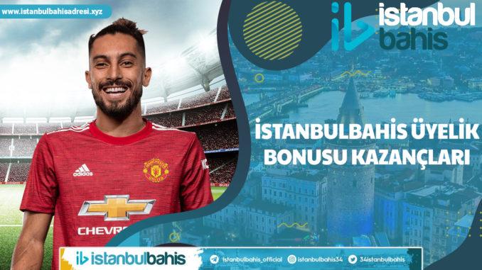 İstanbulbahis Üyelik Bonusu Kazançları