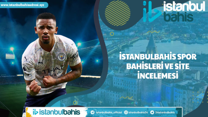 İstanbulbahis Spor Bahisleri ve Site İncelemesi